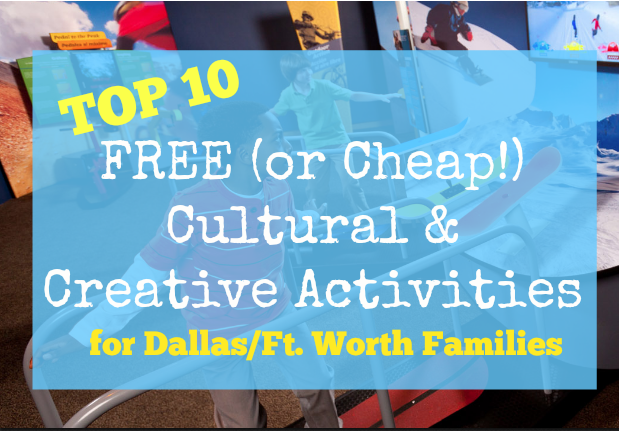 FREE (or Cheap!) Cultural & Creative Activities for D/FW Families