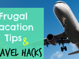 Travel Hacks and Frugal Vacation Tips